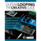 Guitar Looping The Creative Guide: Master Guitar Looping With Hundreds of Creative, Musical Examples (Guitar pedals and effects Book 2)