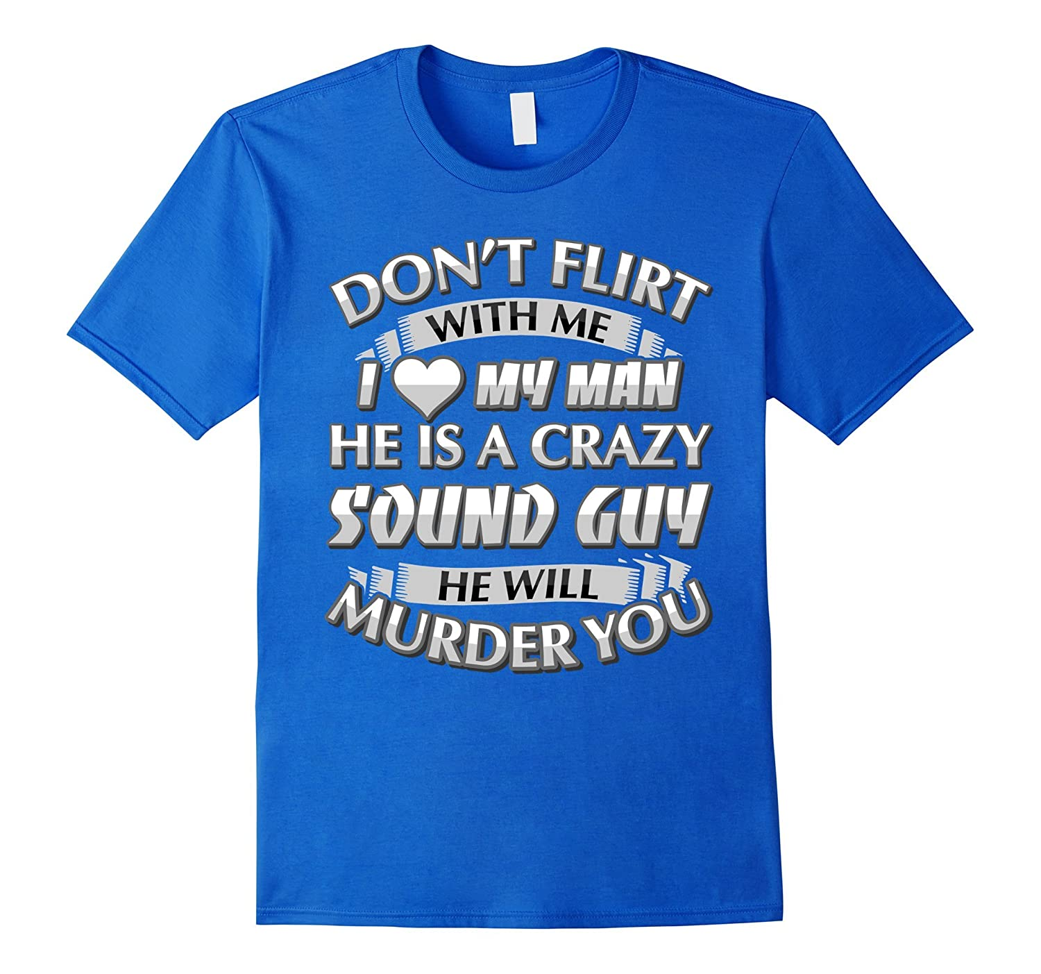 Don't Flirt With Me I Love My Crazy Sound Guy T-shirt-TH