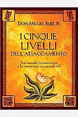 I cinque livelli dell'attaccamento: Stai usando la conoscenza o la conoscenza sta usando te? (Italian Edition) Kindle Edition