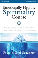 Emotionally Healthy Spirituality Course Workbook: It's impossible to be spiritually mature, while remaining emotionally immature Kindle Edition