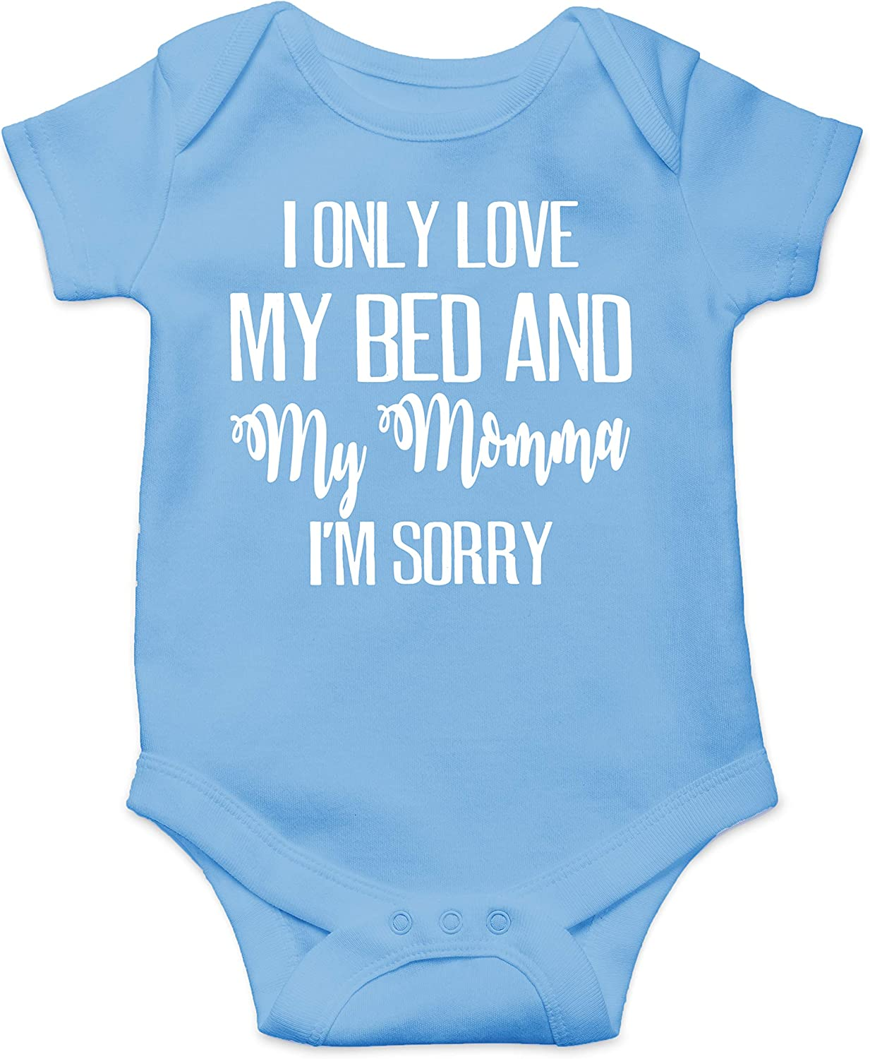 I Only Love My Bed and My Momma I'm Sorry - Funny Cute Infant Creeper, One-Piece Baby Bodysuit