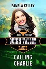 Calling Charlie (Quinn Valley Ranch Book 14) Kindle Edition