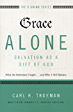 Grace Alone---Salvation as a Gift of God: What the Reformers Taughts...and Why It Still Matters (The Five Solas Series) (English Edition)