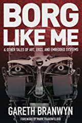Borg Like Me: & Other Tales of Art, Eros, and Embedded Systems Kindle Edition