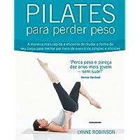 Pilates Para Perder Peso: A Maneira Mais Rápida E Eficiente De Mudar A Forma De Seu Corpo Para Melhor Por Meio De Exercícios Simples E Eficazes.