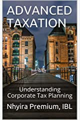 ADVANCED TAXATION: Understanding Corporate Tax Planning Kindle Edition