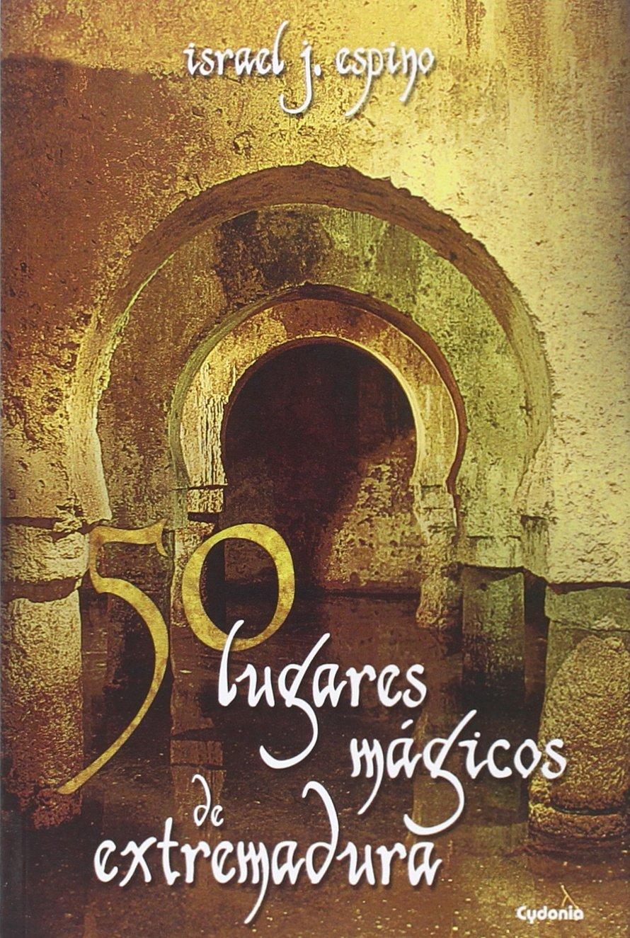 50 Lugares Magicos De Extremadura (Viajar) Tapa blanda – 15 oct 2015 Israel Jiménez Espino Cydonia 8494381067 Folklore