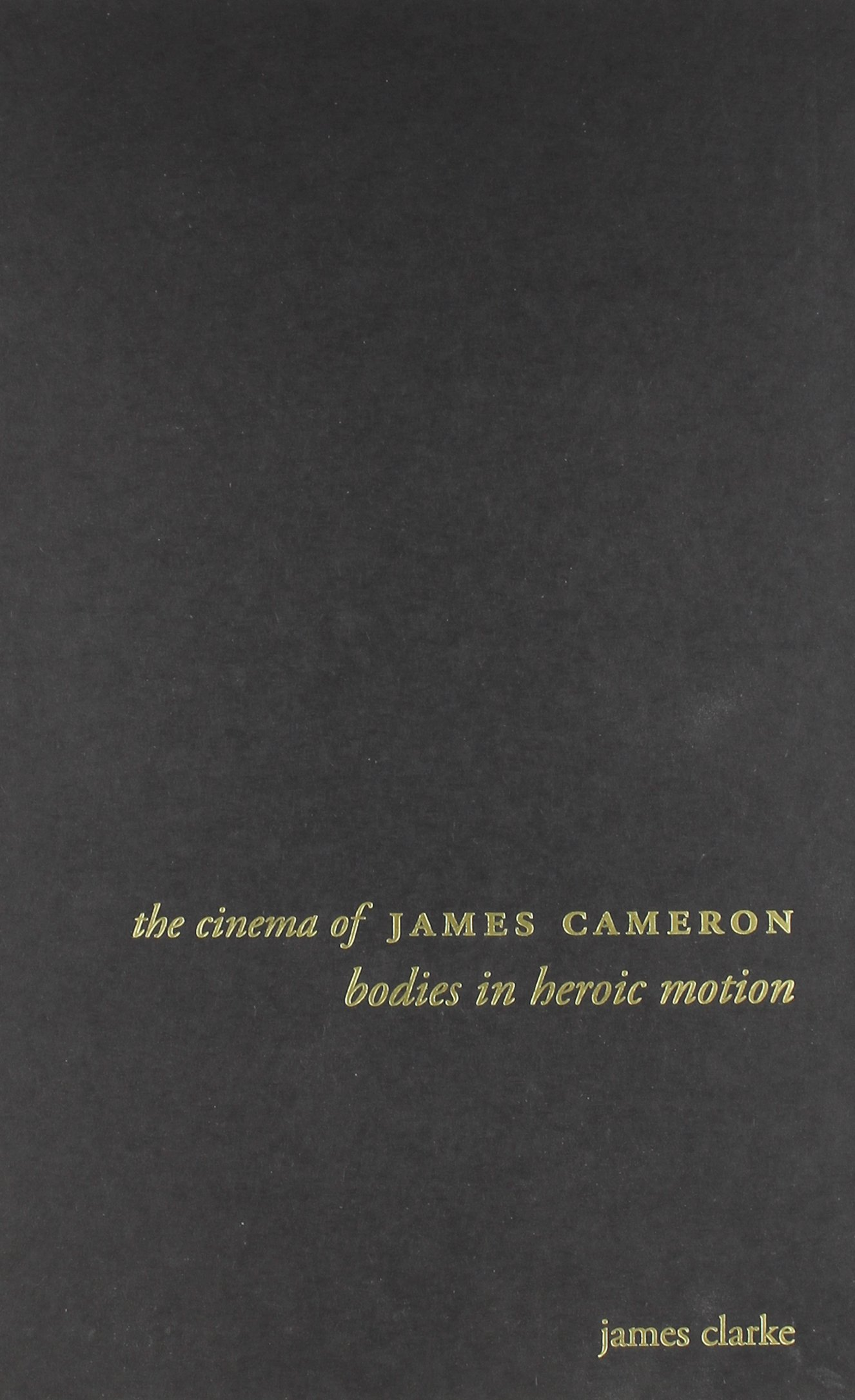 The Cinema of James Cameron: Bodies in Heroic Motion (Directors Cuts)