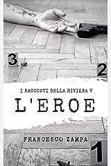 l'Eroe (I Racconti della Riviera Vol. 5) (Italian Edition) Kindle Edition