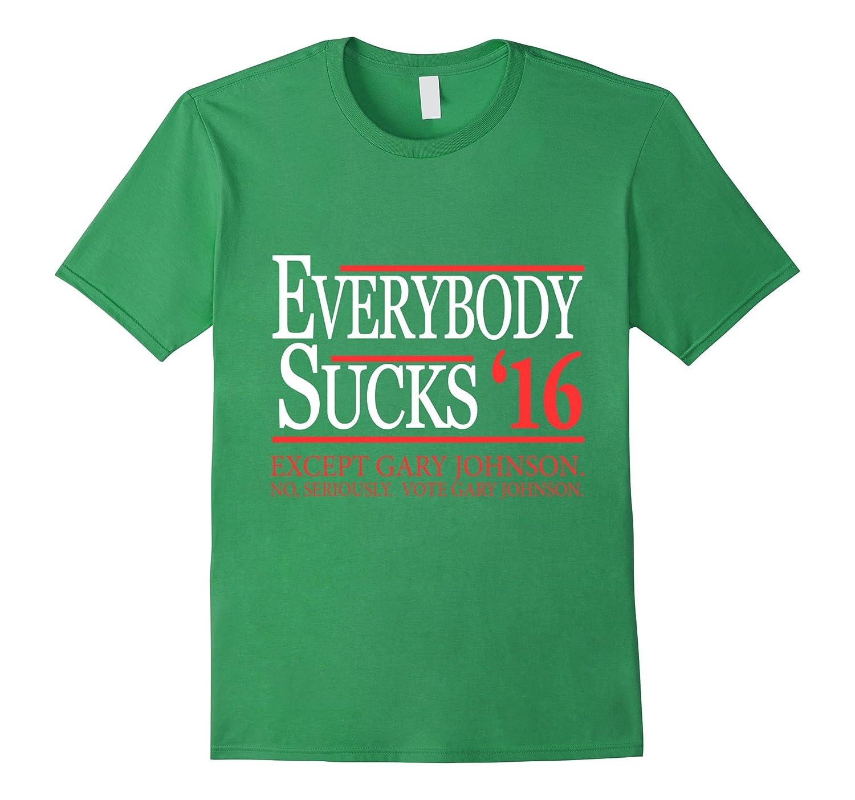 Everybody Sucks 2016 Except Gary Johnson T-Shirt-RT