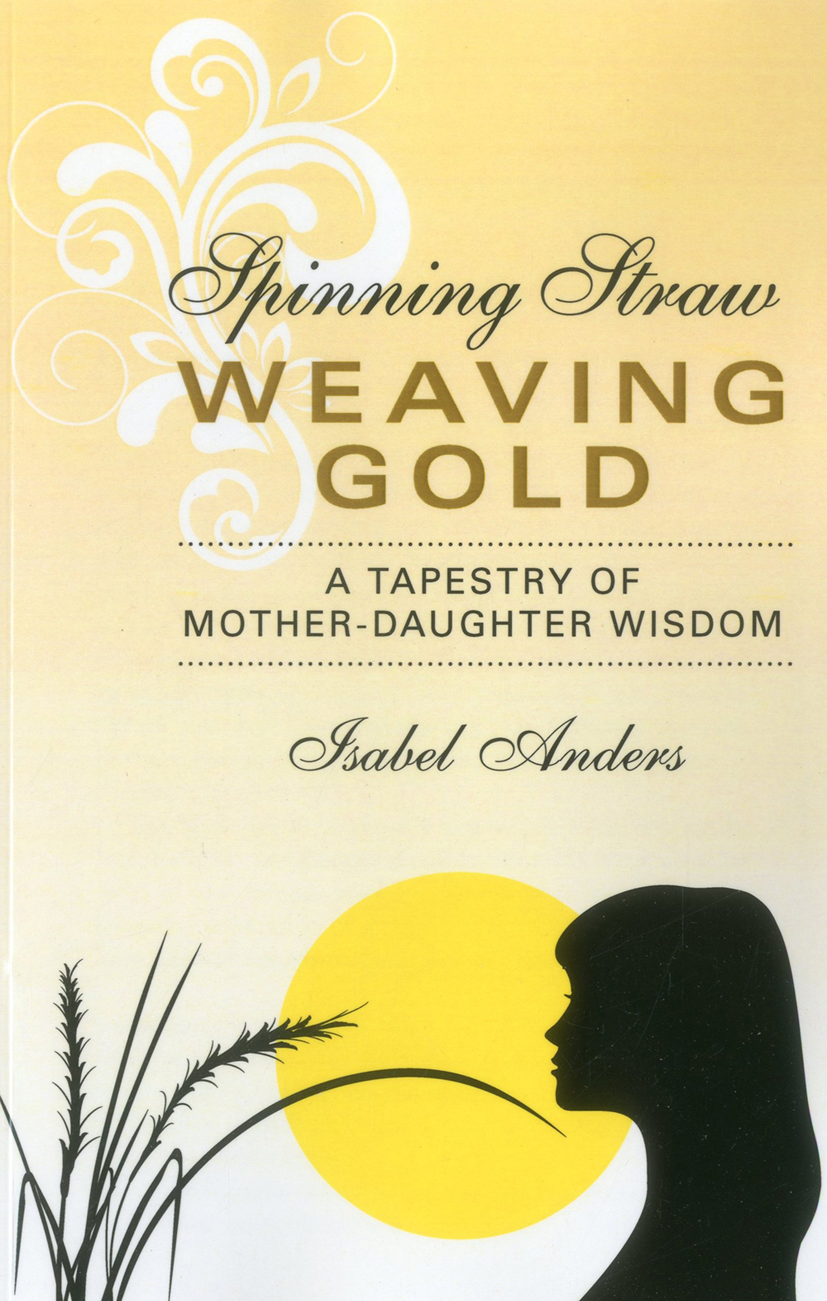Spinning Straw, Weaving Gold: A Tapestry of Mother-Daughter Wisdom ...