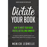 Dictate Your Book: How To Write Your Book Faster, Better, and Smarter (Growth Hacking For Storytellers #4) (English Edition)