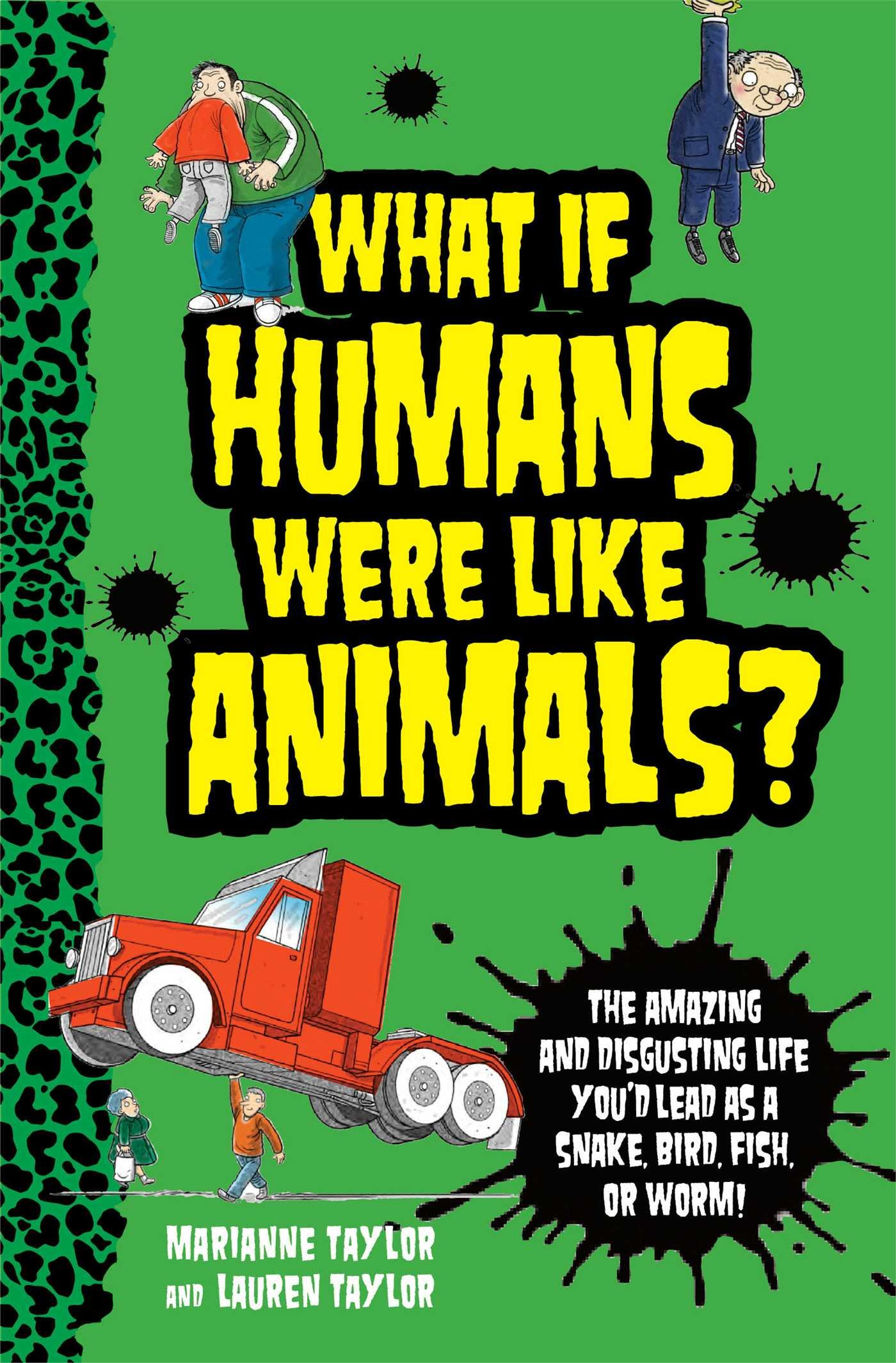 Download What If Humans Were Like Animals?: The Amazing and Disgusting Life You'd Lead as a Snake, Bird, Fish, or Worm! ebook
