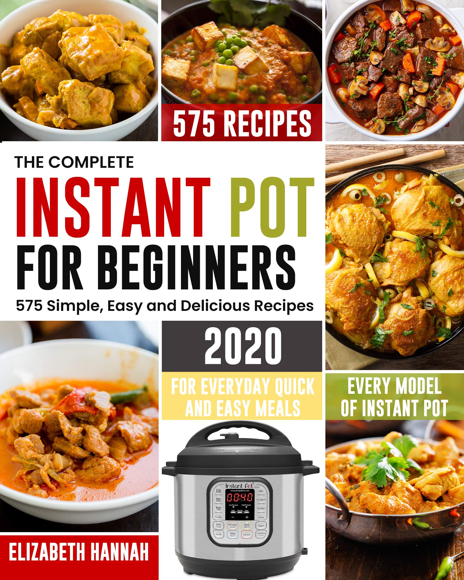 The Complete Instant Pot For Beginners 2020  575 Simple Easy And Delicious Recipes   For Everyday Quick And Easy Meals   Every Model Of Instant Pot  English Edition