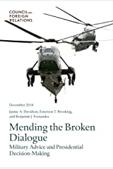 Mending the Broken Dialogue: Military Advice and Presidential Decision-Making Kindle Edition