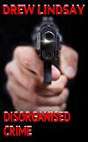 Disorganised Crime (Ben Hood Thrillers Book 12)