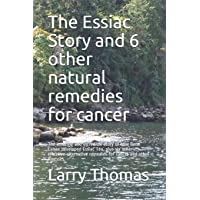 The Essiac Story and 6 other natural remedies for cancer: The amazing and incredible story of how Rene Caisse developed Essiac Tea, plus six other ... remedies for cancer and other illnesses.