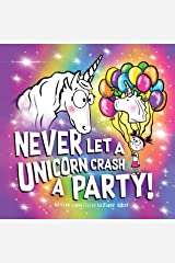 Never Let a Unicorn Crash a Party! Kindle Edition