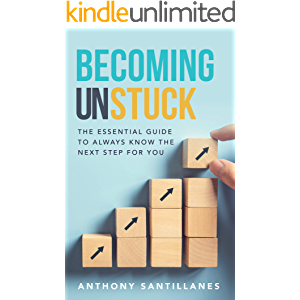 Becoming Unstuck: The Essential Guide to Always Know the Next Step for You