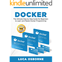 DOCKER: The Ultimate Step by Step Guide for Beginners to Learn and Master Docker Programming