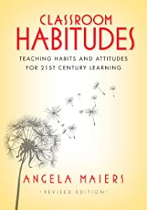 Classroom Habitudes: Teaching Habits and Attitudes for 21st Century Learning