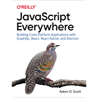 JavaScript Everywhere: Building Cross-Platform Applications with GraphQL, React, React Native, and Electron (English…