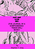 SISSY SLUT GONE BAD.: (THE JOURNAL OF A NYMPHOMANIAC TRANS GIRL : Book 1)