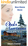 Romance: MAIL ORDER BRIDE ROMANCE: Opal's Last Chance (Historical Western Frontier Romance Novelette) (Jewels of the West Inspirational Romance)