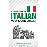 Italian Vocabulary Builder: 2222 Italian Phrases To Learn Italian And Grow Your Vocabulary (Italian Language Learning Mastery