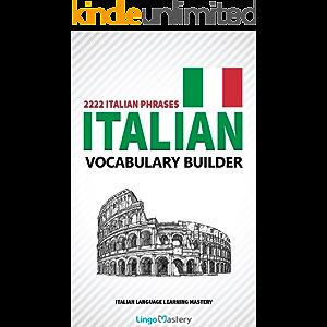 Italian Vocabulary Builder: 2222 Italian Phrases To Learn Italian And Grow Your Vocabulary (Italian Language Learning…