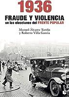 1936. Fraude Y Violencia En Las Elecciones Del