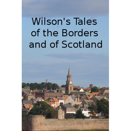 - Wilson's Tales of the Borders and of Scotland Vol 1