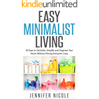 Easy Minimalist Living: 30 Days to Declutter, Simplify and Organize Your Home Without Driving Everyone Crazy
