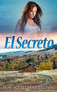 El Secreto (Una historia romántica en el Viejo Oeste (Spanish Edition))