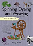 Spinning, Dyeing & Weaving: Essential Guide for Beginners (Self-Sufficiency)