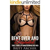 Bent Over and Dominated: Three Stories of Women Bending Over Men