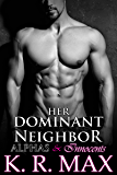 Her Dominant Neighbor: First Time Older Man Younger Woman Erotic Romance (Alphas & Innocents)