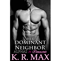 Her Dominant Neighbor: First Time Older Man Younger Woman Erotic Romance (Alphas & Innocents) (English Edition)