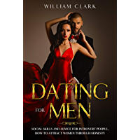 Dating For Men: Social skills and advice for introvert people, how to attract women through honesty (English Edition)
