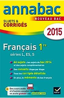Annales Annabac 2015 Français 1re L, ES, S: sujets et corrigés du bac
