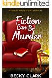 Fiction Can Be Murder (Mystery Writer's Mysteries Book 1)