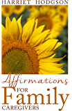 Affirmations for Family Caregivers (Family Caregivers Series Book 2)