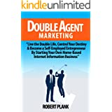 Double Agent Marketing: Live the Double Life, Control Your Destiny and Become a Self-Employed Entrepreneur By Starting Your O