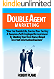 Double Agent Marketing: Live the Double Life, Control Your Destiny and Become a Self-Employed Entrepreneur By Starting…