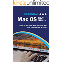 Essential MacOS High Sierra Edition: The Illustrated Guide to using your Mac (Computer Essentials Book 1)