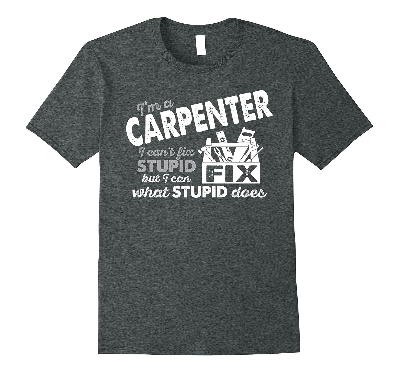 Carpenters T Shirt Carpenter I can Fix what Stupid Does-T-Shirt