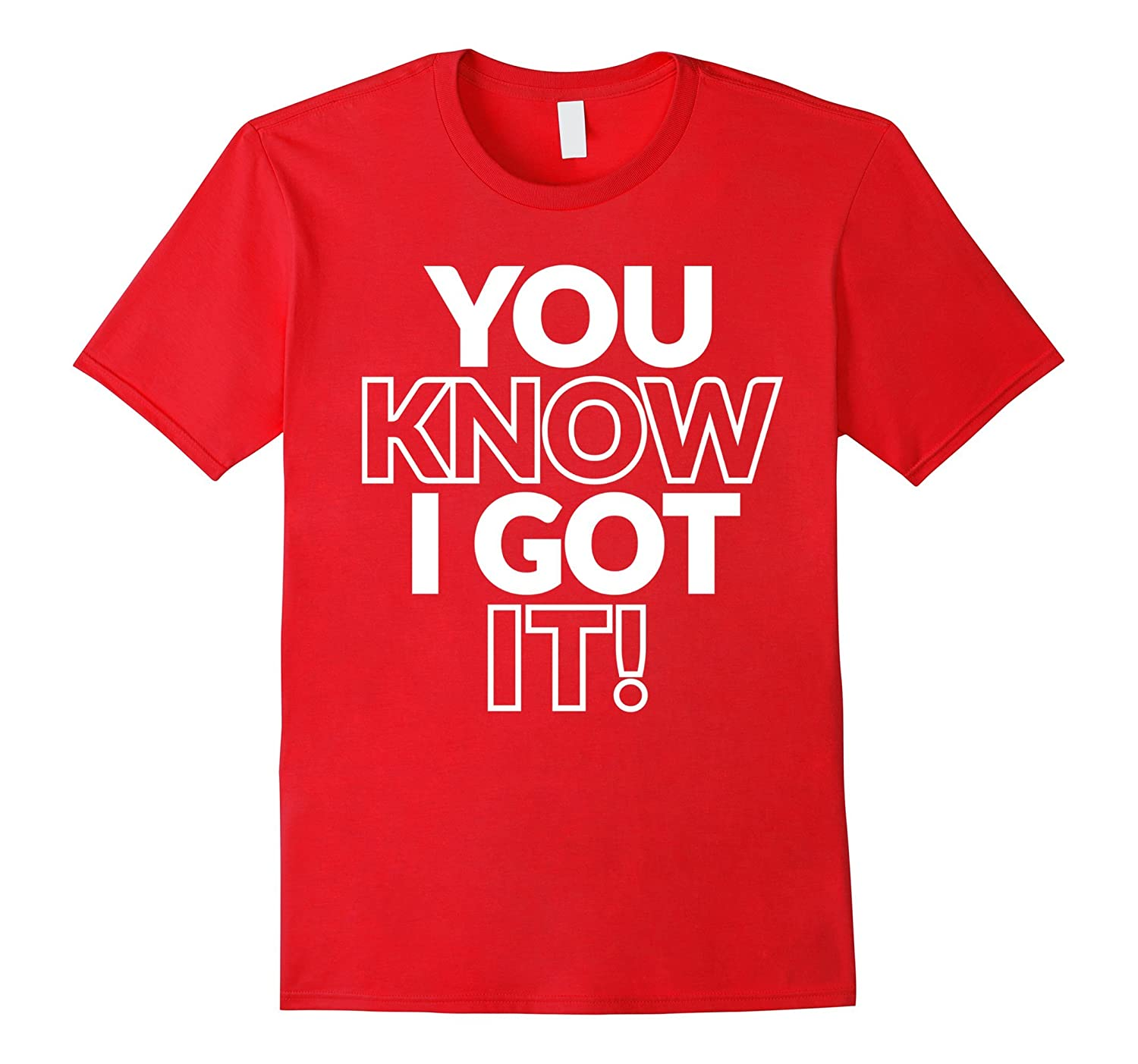 You Know I Got It Funny Cool Novelty T-Shirt-Art