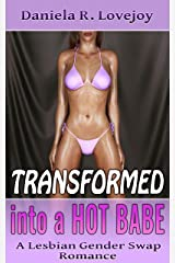 Transformed into a Hot Babe: A Lesbian Gender Swap Romance Kindle Edition