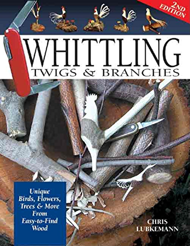 Whittling Twigs & Branches: Unique Birds, Flowers, Trees & More from Easy to Find Wood (English Edition)