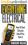 Everything Electrical: How To Test Circuits Like A Pro: Part 2 (Revised Edition 12/7/2015) (English Edition)